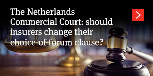 The Netherlands Commercial Court: should insurers change their choice-of-forum clause?