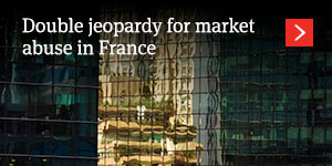 Double jeopardy for market abuse in France