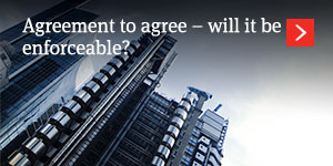 Agreement to agree – will it be enforceable?