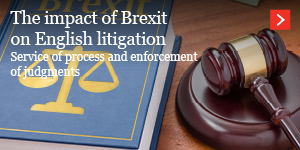 The impact of Brexit on English litigation: service of process and enforcement of judgments
