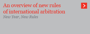 An overview of new rules of international arbitration