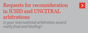 Requests for reconsideration in ICSID and UNCITRAL arbitrations