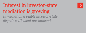 Interest in investor-state mediation is growing