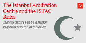The Istanbul Arbitration Centre and the ISTAC Rules