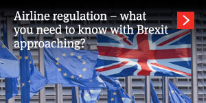 Airline regulation – what you need to know with Brexit approaching?
