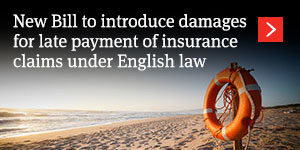New Bill to introduce damages for late payment of insurance claims under English law