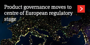 Product governance moves to centre of European regulatory stage