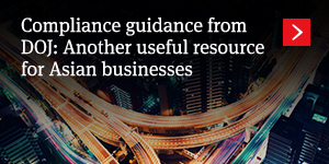 Compliance guidance from DOJ: Another useful resource for Asian businesses