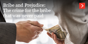Bribe and prejudice: The crime for the bribe that was never paid