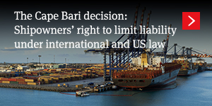 The Cape Bari decision: Shipowners' right to limit liability under international and US law