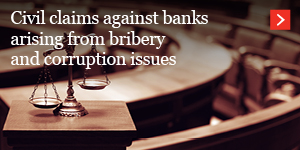Civil claims against banks arising from bribery and corruption issues