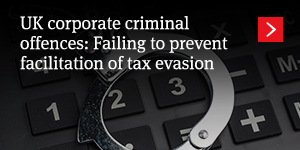 UK corporate criminal offences: Failing to prevent facilitation of tax evasion
