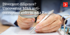 Divergent diligence? Uncovering M&A anti-corruption risks in Asia Pacific