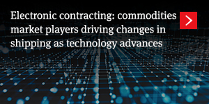 Electronic contracting: commodities market players driving changes in shipping as technology advances