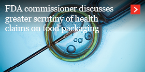 FDA commissioner discusses greater scrutiny of health claims on food packaging