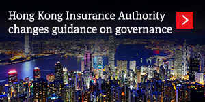 Hong Kong Insurance Authority changes guidance on governance – what you and your board need to know