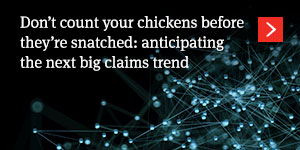 Don't count your chickens before they're snatched: anticipating the next big claims trend
