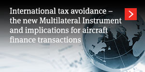 International tax avoidance – the new Multilateral Instrument  and implications for aircraft finance transactions
