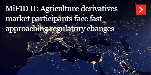 MiFID II: Agriculture derivatives market participants face fast approaching regulatory changes