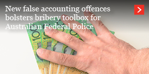 New false accounting offences bolsters bribery toolbox for Australian Federal Police