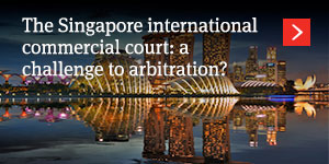 The Singapore international commercial court: a challenge to arbitration?