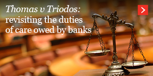 Thomas v Triodos: revisiting the duties of care owed by banks