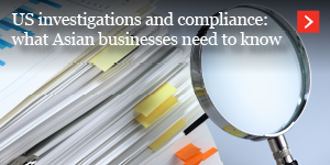 US investigations and compliance: what Asian businesses need to know