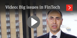Video: Big issues in FinTech
