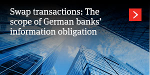 Swap Transactions: The Scope of German Banks' Information Obligations