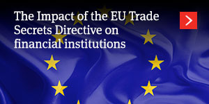 The Impact of the EU Trade Secrets Directive on financial institutions