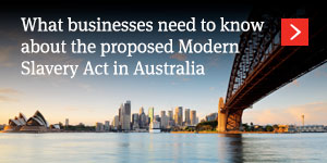What businesses need to know about the proposed Modern Slavery Act in Australia