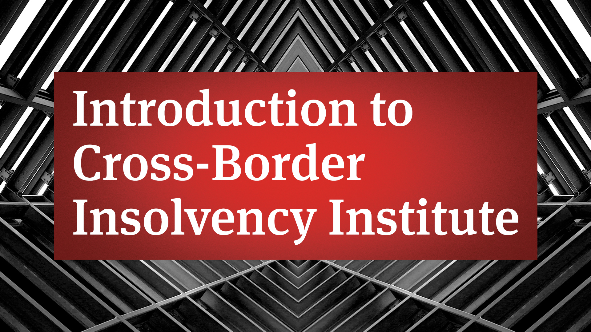 Introduction to Cross-Border Insolvency Institute