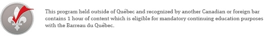 This program held outside of Quebec and recognized by another Canadian foreign bar contains 1 hour of content which is eligible for mandatory continuing education purposes with the Barreau du Quebec.