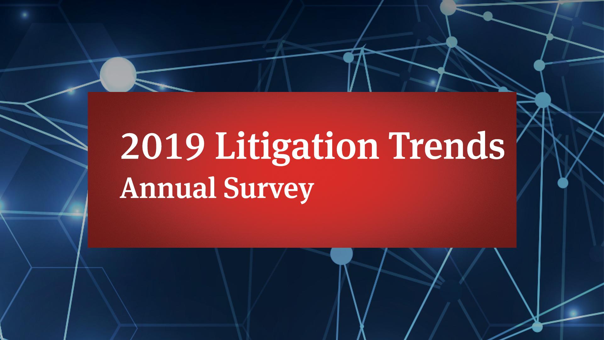 2019 Litigation Trends Annual Survey