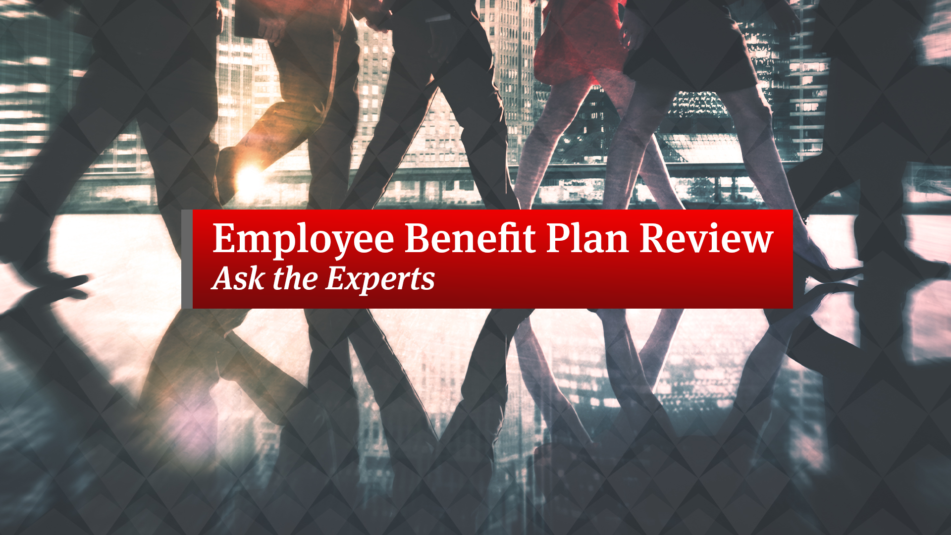Employee Benefit Plan Review: Ask the Experts